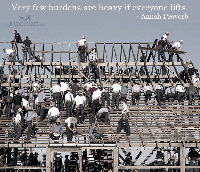 Amish-Proverb-Very-few-burdens-are-heavy-if-everyone-lifts